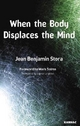When the Body Displaces the Mind - Jean Benjamin Stora