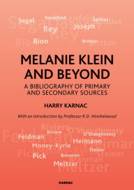 Melanie Klein and Beyond: A Bibliography of Primary and Secondary Sources - R. D. Hinshelwood