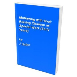 Mothering With Soul: Raising Children As Special Work - Joan Salter