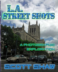 L.A. Street Shots: A Photographic Exploration - Scott Shaw