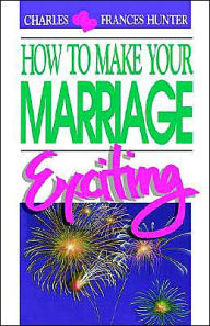 How to Make Your Marriage Exciting - Charles Hunter