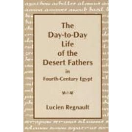 Day-To-Day Lives of the Desert Fathers in Fourth-Century Egypt - Lucien Regnault