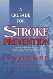 A   Crusade for Stroke Prevention: A Program for Immediate, Aggressive Utilization of New Knowledge and Technology That Could Redu - Pruitt, J. Crayton