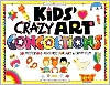Kids' Crazy Art Concoctions: 50 Mysterious Mixtures for Art and Craft Fun - Jill Frankel Hauser