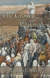 The Cross and the Beatitudes - Sheen, Fulton J.