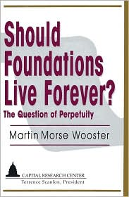 Should Foundations Live Forever?: The Question of Perpetuity - Martin Morse Wooster