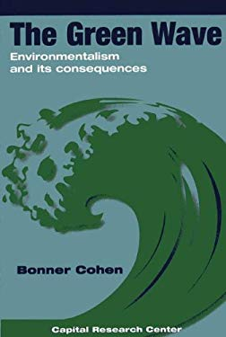 The Green Wave: Environmentalism and Its Consequences - Cohen, Bonner