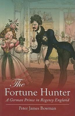 The Fortune Hunter: A German Prince in Regency England - Peter James Bowman