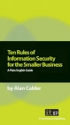 Ten Rules of Information Security for the Smaller Business - Alan Calder