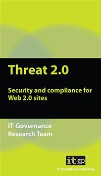 9781905356850 Threat 2.0: Security And Compliance For Web 2.0 Sites - ItGovernance Research Team