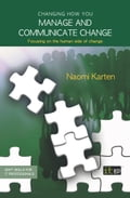 Changing how you manage and communicate change - Naomi Karten