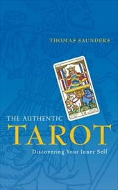 The Authentic Tarot: Discovering Your Inner Self - Saunders, Thomas