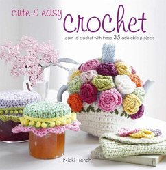 Cute & Easy Crochet: Learn to Crochet with These 35 Adorable Projects - Trench, Nicki