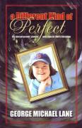 A Different Kind of Perfect: The Story of Parents' Choices and a Special Child's Blessings