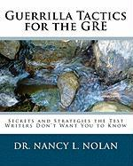 Guerrilla Tactics for the GRE: Secrets and Strategies the Test Writers Don't Want You to Know