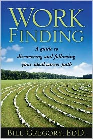 Work Finding: A Guide to Discovering and Following Your Ideal Career Path - Bill Gregory