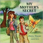 My Mother's Secret - Donna Wright, Christina Siravo (Illustrator), Designed by Vaiva Ulenas-Bortje