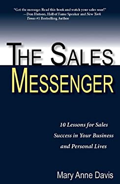 The Sales Messenger: 10 Lessons for Sales Success in Your Business and Personal Lives - Davis, Mary Anne