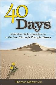 40 Days: Inspiration and Encouragement to Get You Through Tough Times - Therese Marszalek