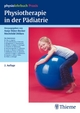 Physiotherapie in der Pädiatrie - Antje Hüter-Becker; Mechthild Dölken