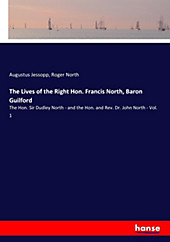 The Lives of the Right Hon. Francis North, Baron Guilford. Roger North, Augustus Jessopp, - Buch - Roger North, Augustus Jessopp,