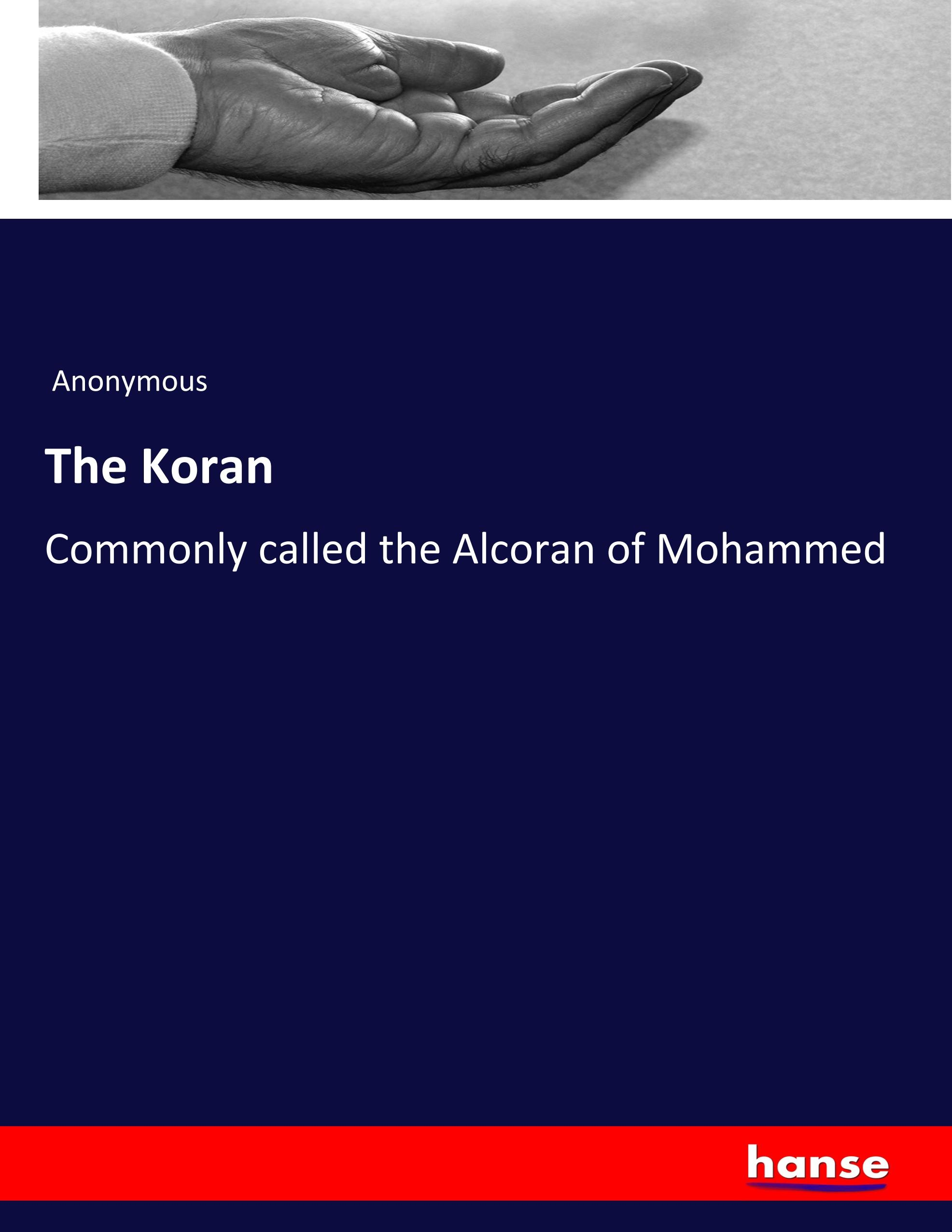 The Koran  Commonly called the Alcoran of Mohammed  Anonymous  Taschenbuch  Paperback  Englisch  2019 - Anonymous