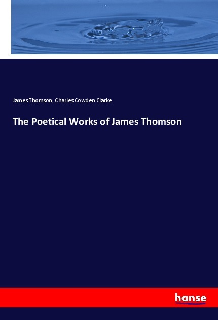 The Poetical Works of James Thomson - Thomson, James Clarke, Charles Cowden
