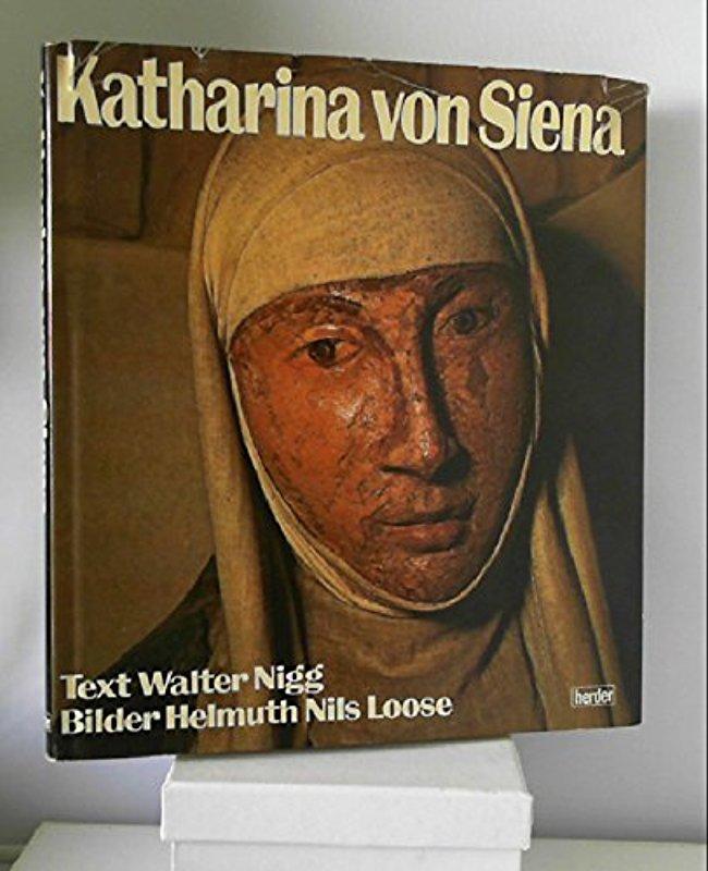 Katharina von Siena. Die Lehrerin der Kirche [Oct 01, 1989] Nigg, Walter and Loose, Helmuth Nils - Walter Nigg