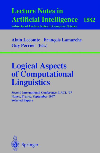 Logical Aspects of Computational Linguistics: Second International Conference, LACL'97, Nancy, France, September 22-24, 1997, Selected Papers (Lecture ... / Lecture Notes in Artificial Intelligence) - Lecomte, Alain, Francois Lamarche  and Guy Perrier