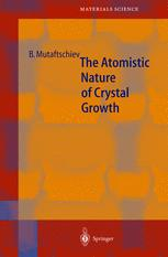 The Atomistic Nature of Crystal Growth - Boyan Mutaftschiev