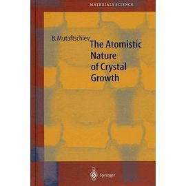 The Atomistic Nature Of Crystal Growth - Mutaftschiev Boyan