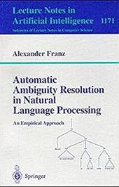 Automatic Ambiguity Resolution in Natural Language Processing: An Empirical Approach - Franz, Alexander / Franz