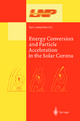 Energy Conversion and Particle Acceleration in the Solar Corona - Karl-Ludwig Klein