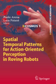 Spatial Temporal Patterns for Action-Oriented Perception in Roving Robots - Paolo Arena; Luca Patanè