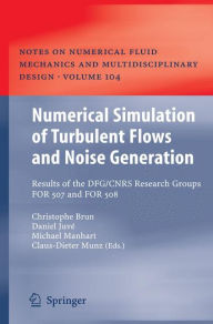 Numerical Simulation of Turbulent Flows and Noise Generation: Results of the DFG/CNRS Research Groups FOR 507 and FOR 508 - Christophe Brun