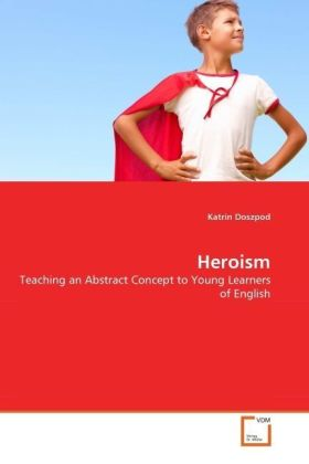 Heroism - Teaching an Abstract Concept to Young Learners of English - Doszpod, Katrin