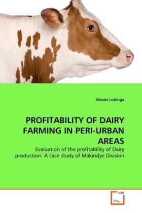 PROFITABILITY OF DAIRY FARMING IN PERI-URBAN AREAS - Evaluation of the profitability of Dairy production: A case study of Makindye Division - Lubinga, Moses