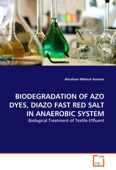 BIODEGRADATION OF AZO DYES, DIAZO FAST RED SALT IN ANAEROBIC SYSTEM - Abraham Mebrat Asmare