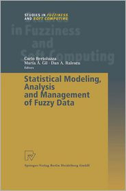 Statistical Modeling, Analysis and Management of Fuzzy Data - Carlo Bertoluzza (Editor), Maria A. Gil (Editor), Dan A. Ralescu (Editor)