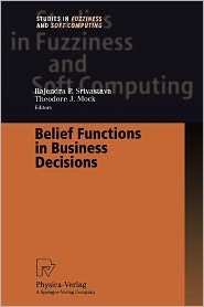Belief Functions in Business Decisions - Rajendra P. Srivastava (Editor), Theodore J. Mock (Editor)