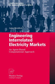 Engineering Interrelated Electricity Markets: An Agent-Based Computational Approach - Anke Weidlich