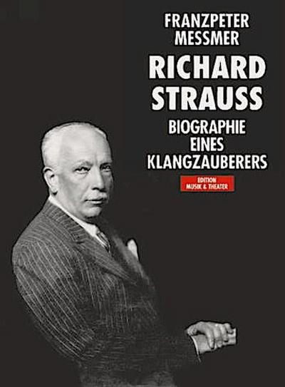 Richard Strauss. Biographie eines Klangzauberers - Franzpeter Messmer
