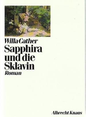 Sapphira und die Sklavin - Cather, Willa