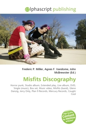 Misfits Discography - Miller, Frederic P. (Hrsg.) / Vandome, Agnes F. (Hrsg.) / McBrewster, John (Hrsg.)