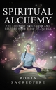 Spiritual Alchemy: The Courage to Change and Restore Your Flow of Energy - Robin Sacredfire