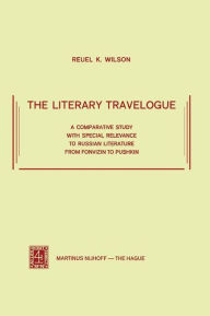 The Literary Travelogue: A Comparative Study with Special Relevance to Russian Literature from Fonvizin to Pushkin R.K. Wilson Author
