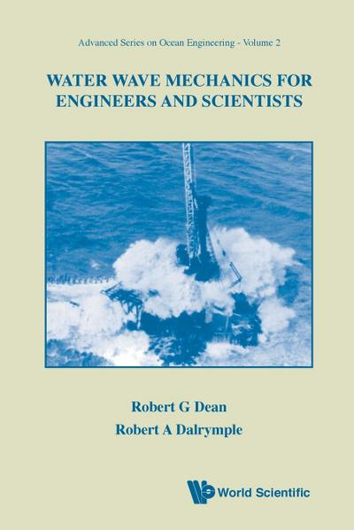 WATER WAVE MECHANICS FOR ENGINEERS AND SCIENTISTS (Advanced Series on Ocean Engineering (Paperback), Band 2) - Robert G Dean, Robert A Dalrymple