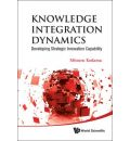 Knowledge Integration Dynamics: Developing Strategic Innovation Capability - Mitsuru Kodama
