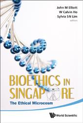 Bioethics in Singapore: The Ethical Microcosm - Elliott, John Michael / Ho, W. Calvin / Lim, Sylvia S. N.