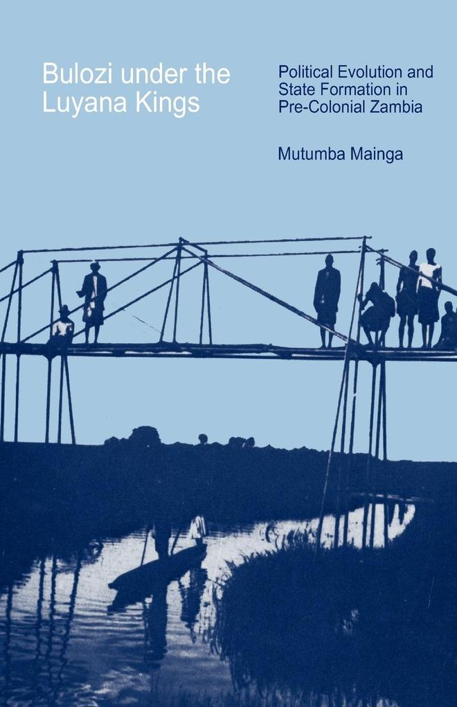 Bulozi under the Luyana Kings. Political Evolution and State Formation in Pre-Colonial Zambia als Taschenbuch von Mutumba Mainga
